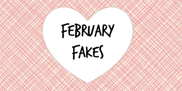 February Fakes